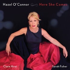 Hazel O'Connor Clare Hirst Sarah Fisher - Here She Comes 2014